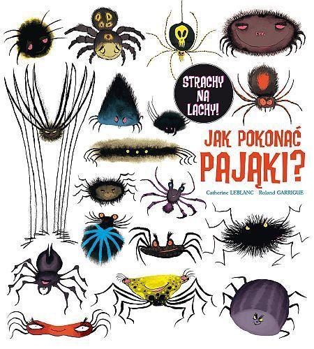 Jak pokonać pająki? Strachy na lachy -   Leblanc Catherine, Garrigue Roland