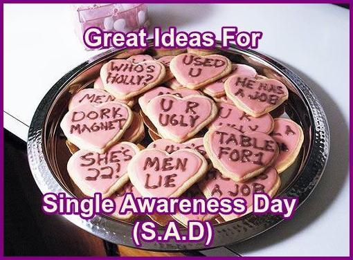 My friends are jerks.   Great Ideas For Single Awareness Day (S.A.D.) On February 14