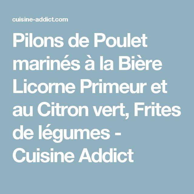 Pilons de Poulet marinés à la Bière Licorne Primeur et au Citron vert, Frites de légumes - Cuisine Addict