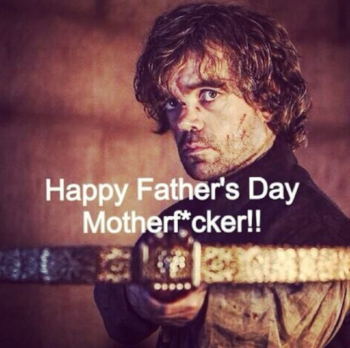 From Tyrion to Tywin Lannister Happy Father's Day Motherf*cker! #GameOfThrones #ASOIAF #FathersDay