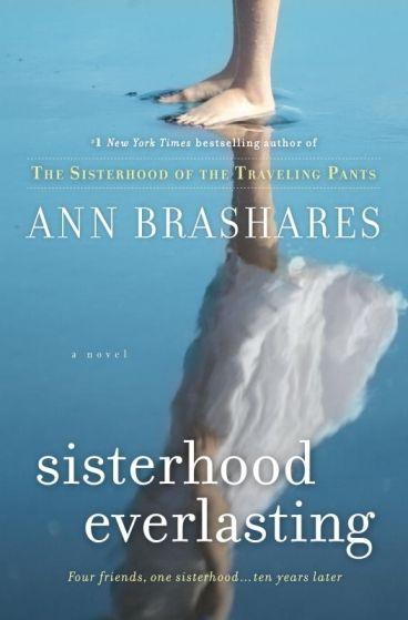 """Sisterhood Everlasting"" by Ann Brashares. Four friends. One sisterhood. Ten years later, the story continues."