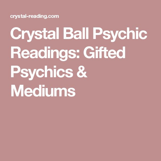 Crystal Ball Psychic Readings: Gifted Psychics & Mediums