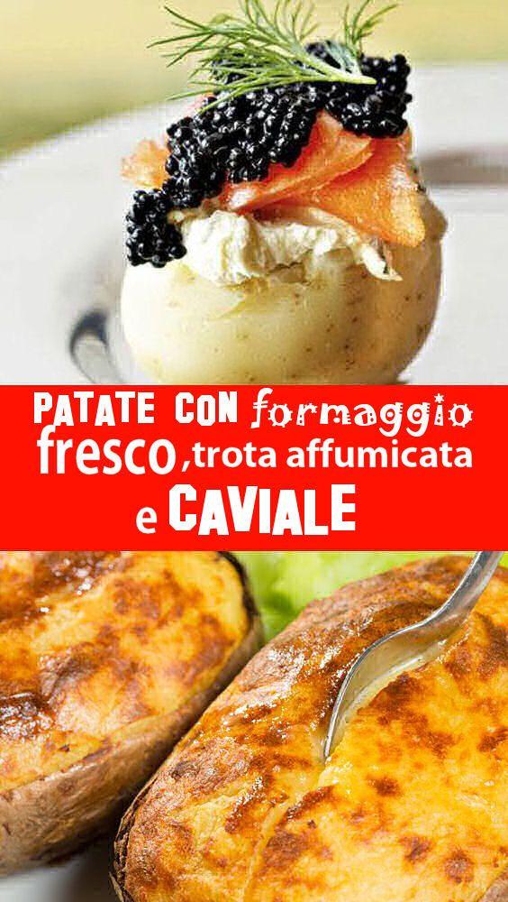 Patate con formaggio fresco, Trota affumicata e Caviale
