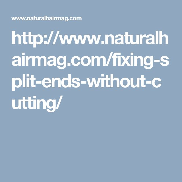 http://www.naturalhairmag.com/fixing-split-ends-without-cutting/