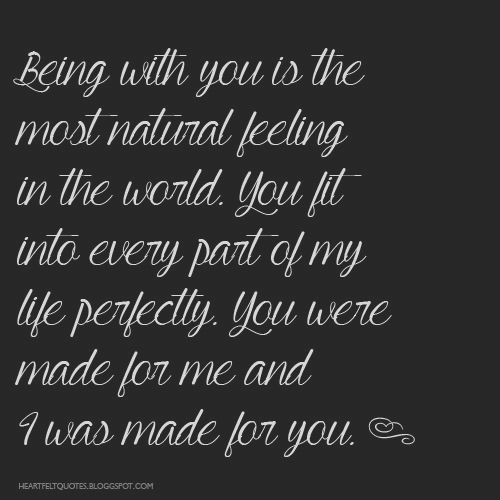 You were made for me and I was made for you. | Love Quotes