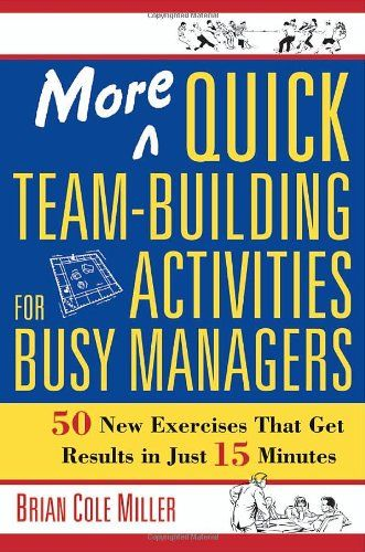Bestseller Books Online More Quick Team-Building Activities for Busy Managers: 50 New Exercises That Get Results in Just 15 Minutes Brian Cole Miller $12.04  - http://www.ebooknetworking.net/books_detail-0814473784.html