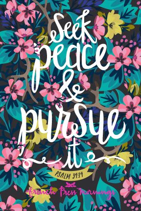 Seek peace and pursue it - Psalm 34:14