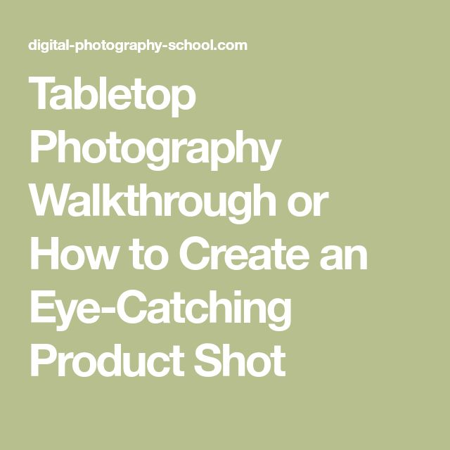 Tabletop Photography Walkthrough or How to Create an Eye-Catching Product Shot