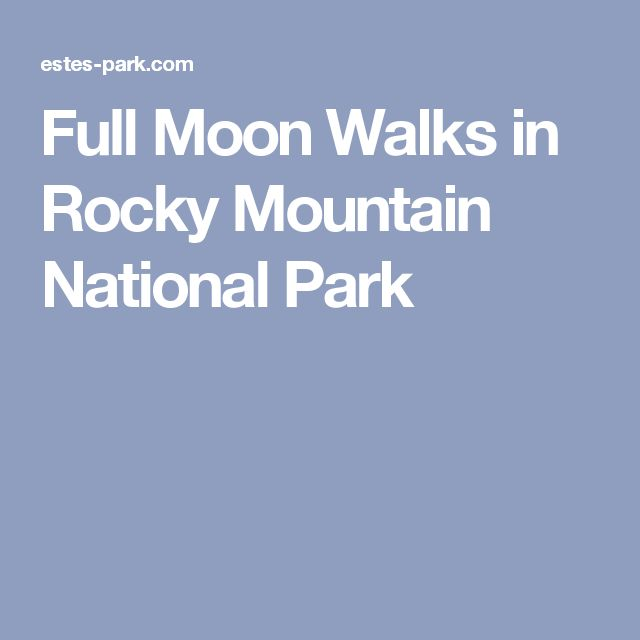 Full Moon Walks in Rocky Mountain National Park