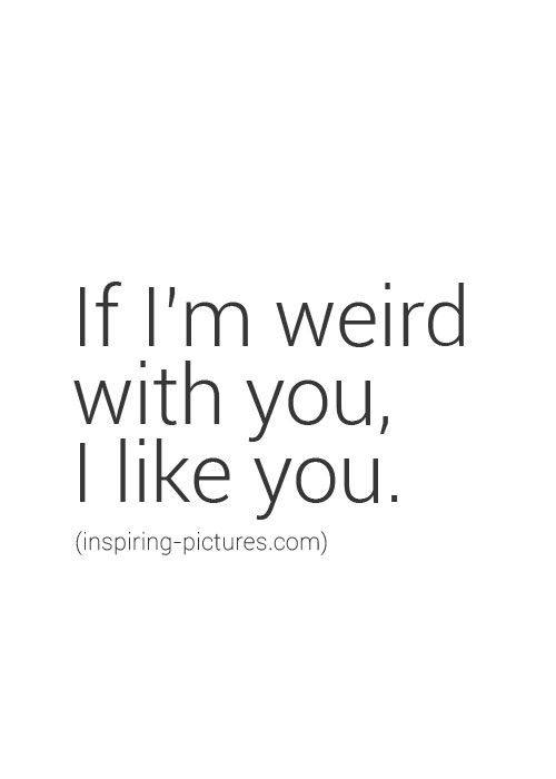 But if you judge my weirdness I will not like you.