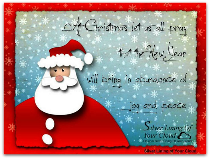 At Christmas let us all pray that the New Year will bring in abundance of joy and peace.  _More fantastic quotes on: https://www.facebook.com/SilverLiningOfYourCloud  _Follow my Quote Blog on: http://silverliningofyourcloud.wordpress.com/
