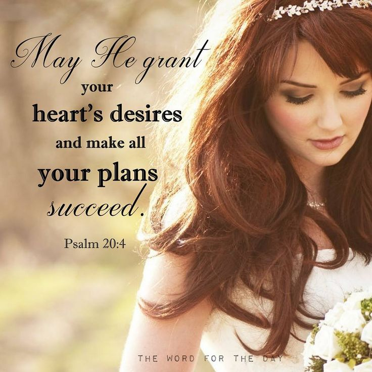 Psalm 20:4 Father, you know our plan is to get married and we can't wait any longer. Lord make a way.