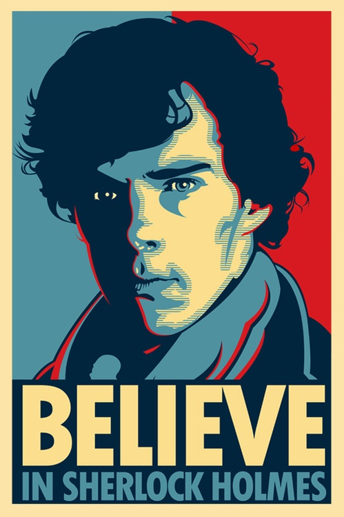 Believe in Sherlock Holmes.  Available as a poster, a t-shirt and others!   http://www.redbubble.com/people/tomtrager/works/9650942-believe-in-sherlock-holmes