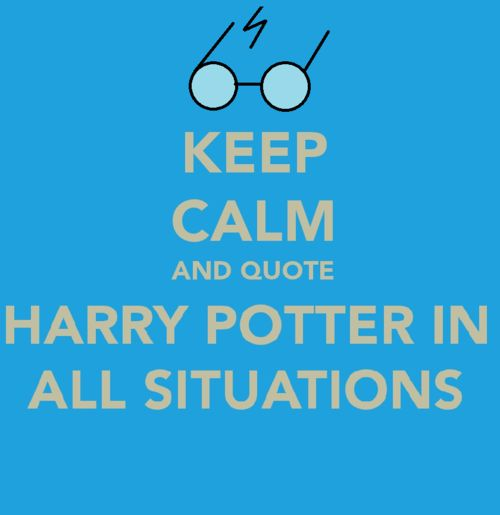 keep calm & quote Harry Potter in all situations!: Keep Calm Quotes, Quote Harry, Calm Harry, Harrypotter, Life Lessons, My Life, Harry Potter Keep Calm, Potterhead, Harry Potter Quotes