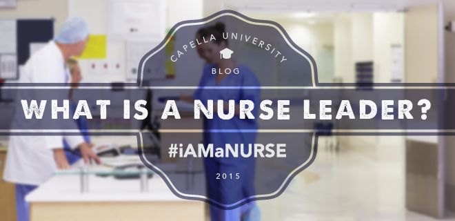 What does it mean to be a nurse leader? Who are they? How can they change health care? What should they know? How should they lead?