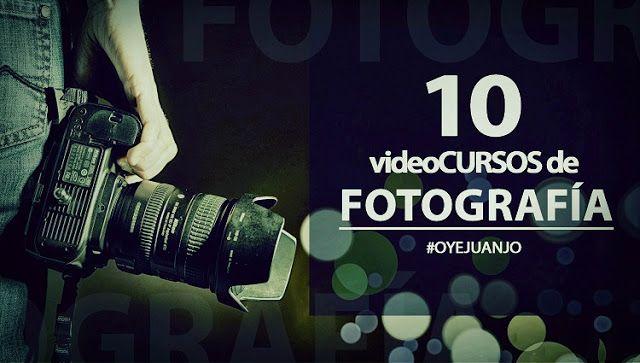 10 videocursos gratuitos para estudiantes de Fotografía - Oye Juanjo!