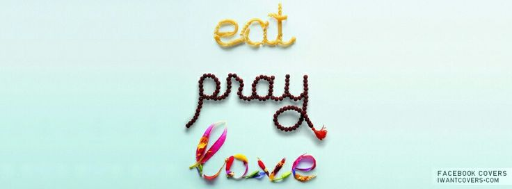 Eat, Pray, Love....Just Be