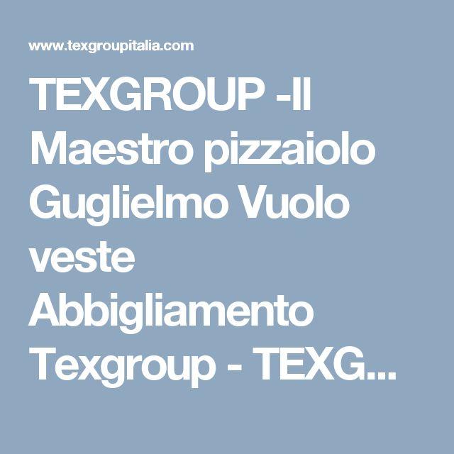 TEXGROUP -Il Maestro pizzaiolo Guglielmo Vuolo veste Abbigliamento Texgroup - TEXGROUP
