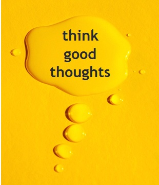 Think Good Thoughts : )