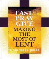 New! Fast, Pray, Give: Making the Most of Lent