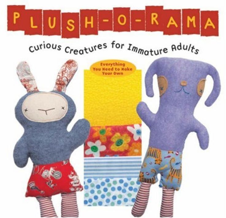 Plush-O-Rama Book & Kit: Curious Creatures for Immature Adults - Craft Gift Kit