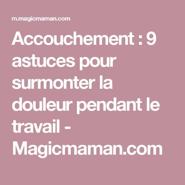 Accouchement : 9 astuces pour surmonter la douleur pendant le travail - Magicmaman.com