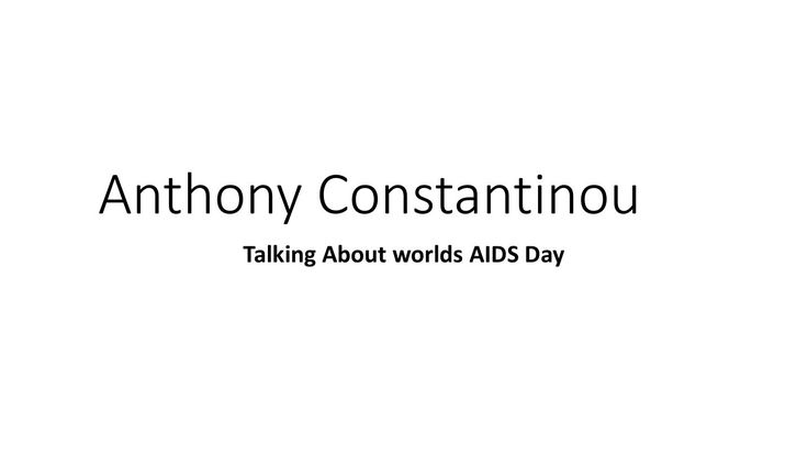 "Anthony constantinou talking about worlds aids day  World AIDS Day 2015 is being honored under the subject, ""Deal with the complete you: request a HIV test as well"".  This year, the Ministry of Health says it will concentrate on a wellbeing and precaution drive that will be bolstered by broad communications and also group assembly, which expects to expand the quantity of individuals with HIV knowing their status.  see more at - http://www.anthonyconstantinou.blogspot.co.uk/"