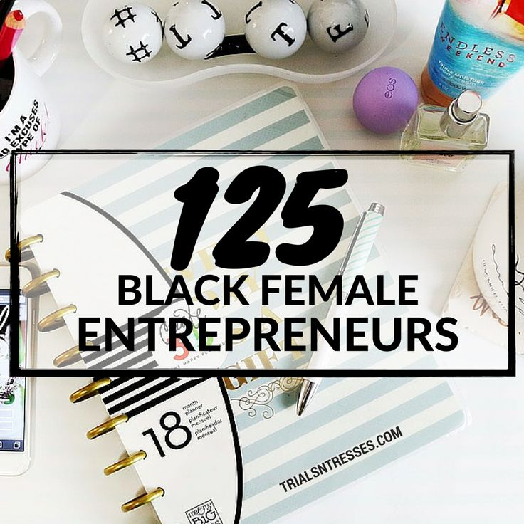 In celebration of Women's Month we are taking the time out to highlight 125 black female entrepreneurs that own businesses that you should know and love.