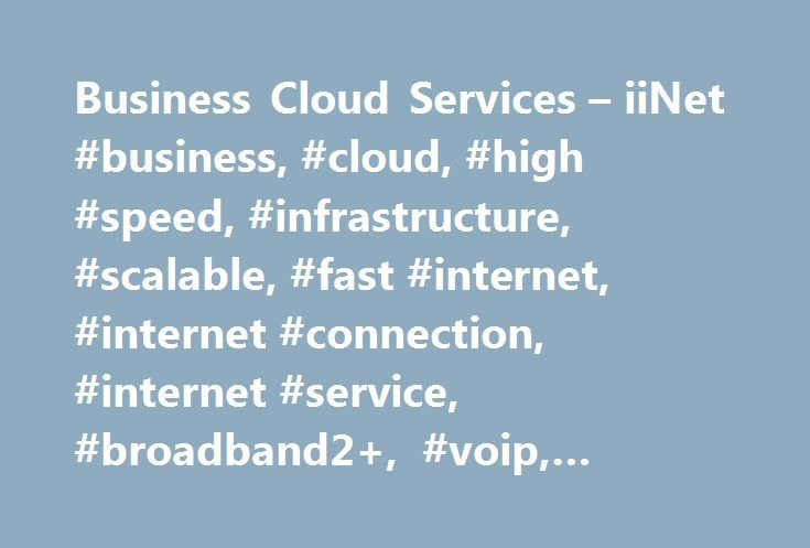 Business Cloud Services – iiNet #business, #cloud, #high #speed, #infrastructure, #scalable, #fast #internet, #internet #connection, #internet #service, #broadband2+, #voip, #naked #dsl, #iinet, #australia http://puerto-rico.remmont.com/business-cloud-services-iinet-business-cloud-high-speed-infrastructure-scalable-fast-internet-internet-connection-internet-service-broadband2-voip-naked-dsl-iinet-aust/  # iiNet Business Cloud Features & Pricing Business Cloud 1 If the total monthly costs for…