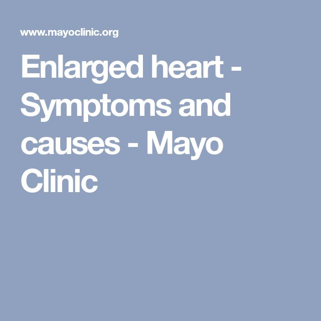 Enlarged heart - Symptoms and causes - Mayo Clinic