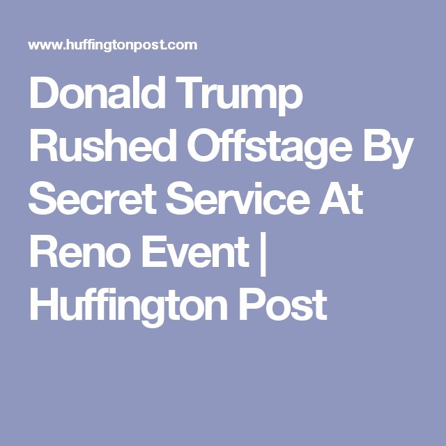 Donald Trump Rushed Offstage By Secret Service At Reno Event | Huffington Post