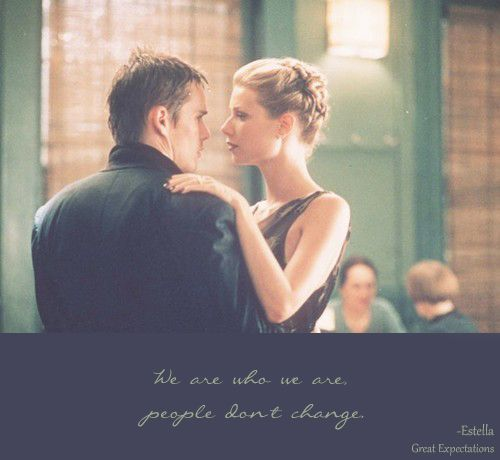 """""""We are who we are.  People don't change."""" Estella Quote from Great Expectations from 1998"""