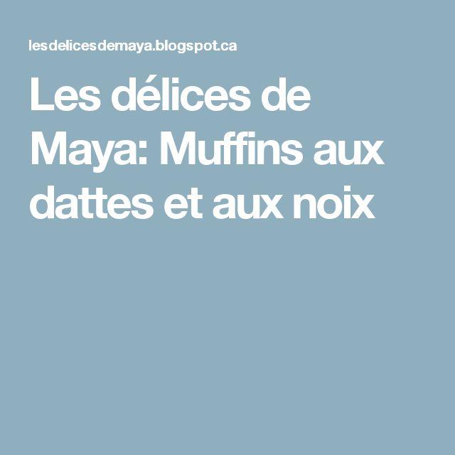 Les délices de Maya: Muffins aux dattes et aux noix