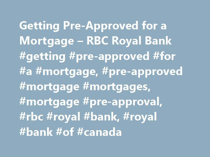 Getting Pre-Approved for a Mortgage – RBC Royal Bank #getting #pre-approved #for #a #mortgage, #pre-approved #mortgage #mortgages, #mortgage #pre-approval, #rbc #royal #bank, #royal #bank #of #canada http://san-jose.remmont.com/getting-pre-approved-for-a-mortgage-rbc-royal-bank-getting-pre-approved-for-a-mortgage-pre-approved-mortgage-mortgages-mortgage-pre-approval-rbc-royal-bank-royal-bank-of-canada/  # Getting Pre-Approved for a Mortgage As you navigate the home-buying process, it s…