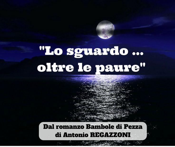 """""""La luna in cielo crea una scia luminosa su quel mare nero, una scia di luce argentata e Amelia la segue con lo sguardo, lontano, e le pare arrivi al di là del mare, al di là delle sue paure"""" (Dal romanzo Bambole di Pezza di Antonio Regazzoni)  Lo sguardo può questo?...  #bamboledpezza #romanzi"""