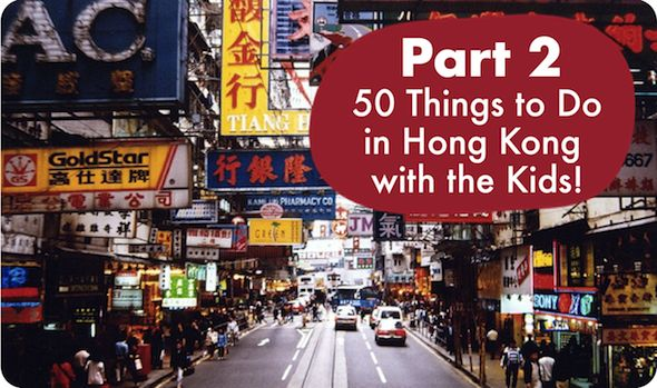 50 Things to do in Hong Kong with the Kids! PART 2