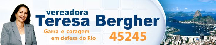 http://www.teresabergher.com/novo/  Choose the best city deputy (vereador RJ) in Rio de Janeiro, the only one with ficha limpa