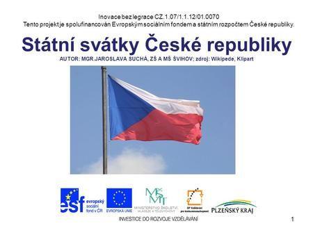 Inovace bez legrace CZ.1.07/1.1.12/01.0070 Tento projekt je spolufinancován Evropským sociálním fondem a státním rozpočtem České republiky. Státní svátky.
