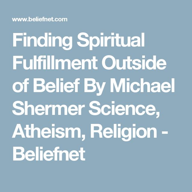 Finding Spiritual Fulfillment Outside of Belief  By Michael Shermer Science, Atheism, Religion - Beliefnet