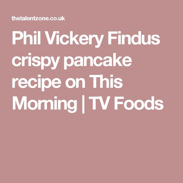 Phil Vickery Findus  crispy pancake recipe on This Morning | TV Foods