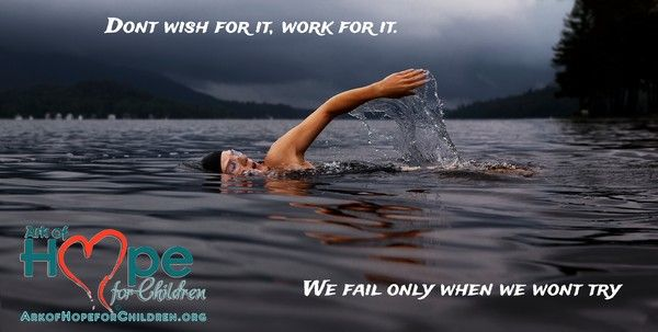 Don't wish for it, work for it! We fail only when we won't try.  meme by Ark of Hope For Children http://ArkofHopeforChildren.org