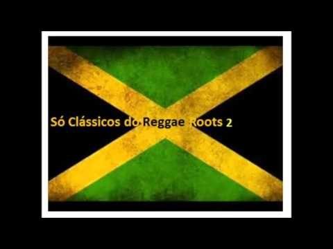 Melhor Coletanea Classicos Do Reggae Roots 2 Youtube Youtube