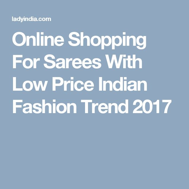 Online Shopping For Sarees With Low Price Indian Fashion Trend 2017