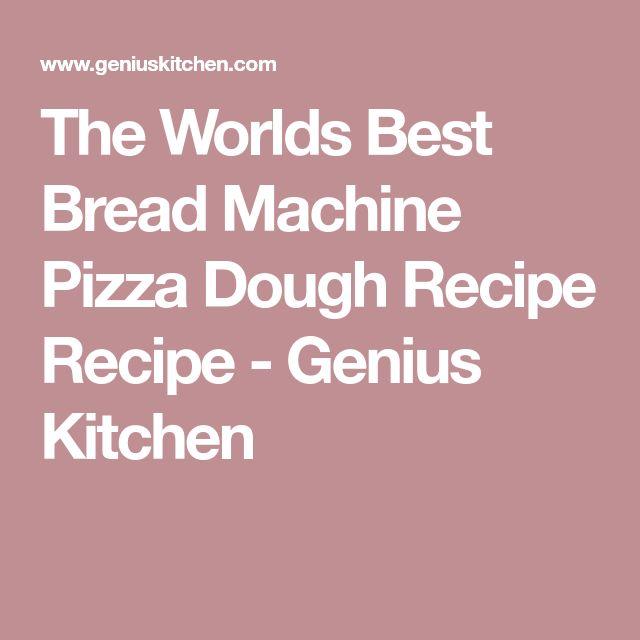 The Worlds Best Bread Machine Pizza Dough Recipe Recipe - Genius Kitchen
