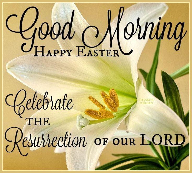 Good Morning Happy Easter Celebrate The Resurrection
