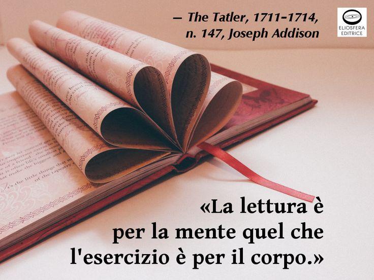 Naturalmente la lettura richiede riflessione e meditazione, altrimenti l'esercizio non è completo. Sei d'accordo con Addison? «La lettura è per la mente quel che l'esercizio è per il corpo.» «Reading is to the mind, what exercise is to the body.» — The Tatler, 1711–1714, n. 147, Joseph Addison (Milston, 1º maggio 1672 – Kensington, 17 giugno 1719). Politico, scrittore e drammaturgo britannico. #leggere, #libri, #cit, #citazioni, #JosephAddison, #mente, #corpo