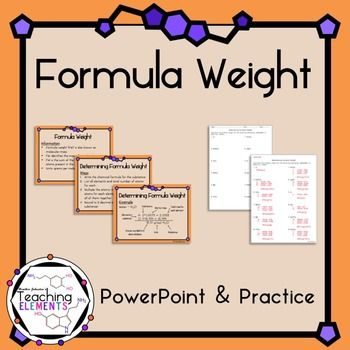 """Teach how to determine formula weights with this resources! """"Formula Weight"""" includes a PowerPoint presentation, and a worksheet with 12 practice problems. There are two worksheet options: one with chemical formulas already written, and the other with compound names."""
