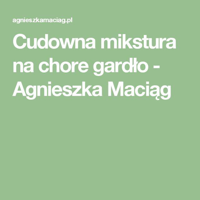 Cudowna mikstura na chore gardło - Agnieszka Maciąg