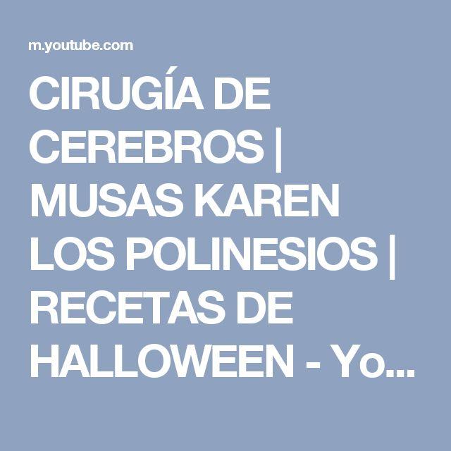 CIRUGÍA DE CEREBROS | MUSAS KAREN LOS POLINESIOS | RECETAS DE HALLOWEEN - YouTube