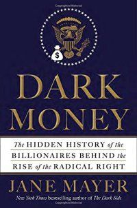 Jane Mayer - 385535597 - Dark Money: The Hidden History of the Billionaires Behind the Rise of the Radical Right - http://lowpricebooks.co/385535597-dark-money-the-hidden-history-of-the-billionaires-behind-the-rise-of-the-radical-right/